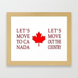 Let's Move To Canada Framed Art Print