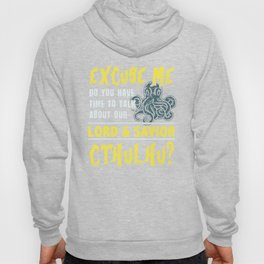 Do You HaveTime To Talk About Our Lord & Savior Cthulhu Hoody