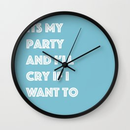 Its My Party And I'll Cry If I Want To Wall Clock