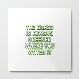 The grass is always greener where you water it Metal Print