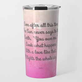 Even After All This Time, by Hafiz Travel Mug