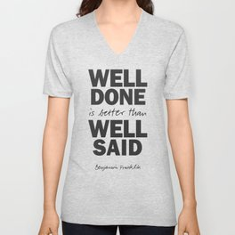 Well done is better than well said, Benjamin Franklin inspirational quote for motivation, work hard Unisex V-Neck