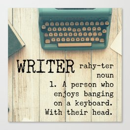 Writer - rahy-ter - 1. A person who enjoys banging on a keyboard. With their head. Canvas Print