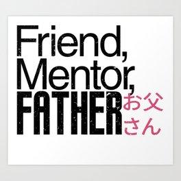 Friend,Mentor,Father Art Print