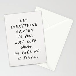Let Everything happen to You Just Keep Going No Feeling is Final Stationery Cards
