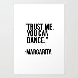 Trust me you can dance -margarita Art Print