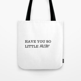have you so little faith? Tote Bag