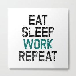 Eat Sleep Work Repeat Metal Print