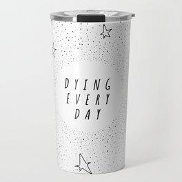 Dying Every Day - White Travel Mug