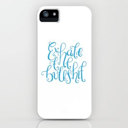 Funny Quotes, handlettering - Exhale the Bullshit iPhone Case