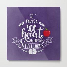It takes a big heart Metal Print