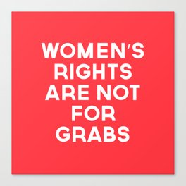 Women's Rights Are Not For Grabs Canvas Print