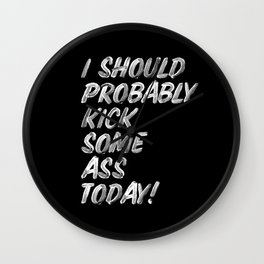 I Should Probably Kick Some Ass Today black and white typography poster bedroom wall home decor Wall Clock