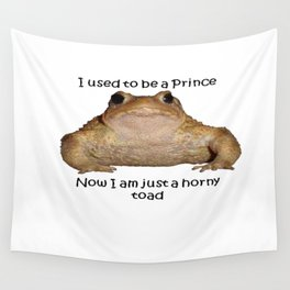 I Used To Be A Prince - Now I Am Just A Horny Toad Wall Tapestry