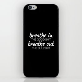 Breathe In The Good Sh*t Funny Quote iPhone Skin