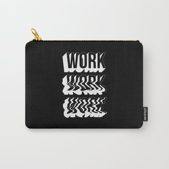 WORK WORK WORK Carry-All Pouch