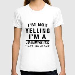 I am not yelling I am a dental assistant thats how we talk nurse t-shirts T-shirt