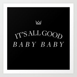 It's All Good Baby Baby Art Print