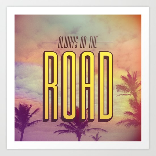 Always On The Road Art Print