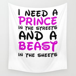 I need a prince in the streets and a Beast in the sheets Wall Tapestry