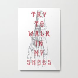 Try To Walk In My Shoes Metal Print