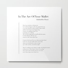 In The Arc Of Your Mallet by Rumi Metal Print