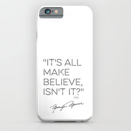 "Marilyn quote, ""It's all make believe, isn't it?"" 