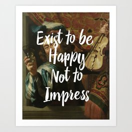 Exist to be happy, not to impress Art Print