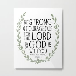 Be Strong and Courageous - Joshua 1:9 Scripture Art Metal Print