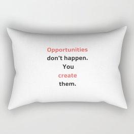 Opportunities do not happen - you create them Rectangular Pillow