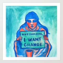 Keep your coins,  I want change Art Print