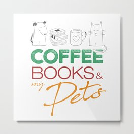 Coffee Books and my Pets Metal Print