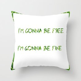 I´m Gonna Be Free  I´m Gonna Be Fine Throw Pillow
