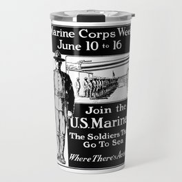 Join The U.S. Marines -- The Soldiers That Go To Sea Travel Mug