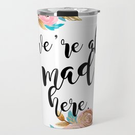 We're all mad here - golden floral Travel Mug