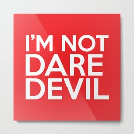 I'm Not Daredevil Metal Print
