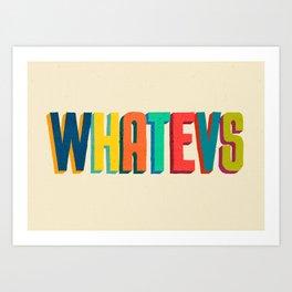 Whatevs Art Print