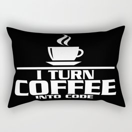 I turn coffee into code Rectangular Pillow