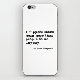 Books mean more than people to me - F. Scott Fitzgerald quote iPhone Skin