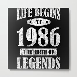 Life Begins 1986 The Birth Of Legend 35th Birthday Metal Print