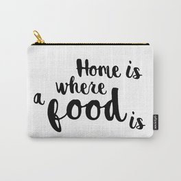 Home is where a food is Carry-All Pouch