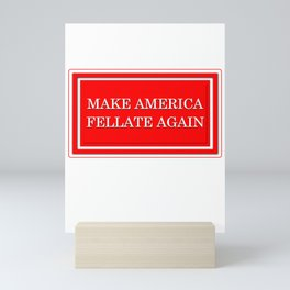 Make America Fellate Again Mini Art Print