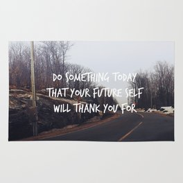 Do something today that your future self will thank you for. Rug