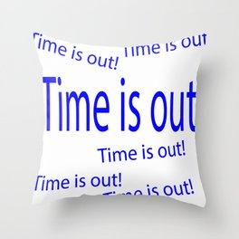 Time is out  (A7 B0110) Throw Pillow