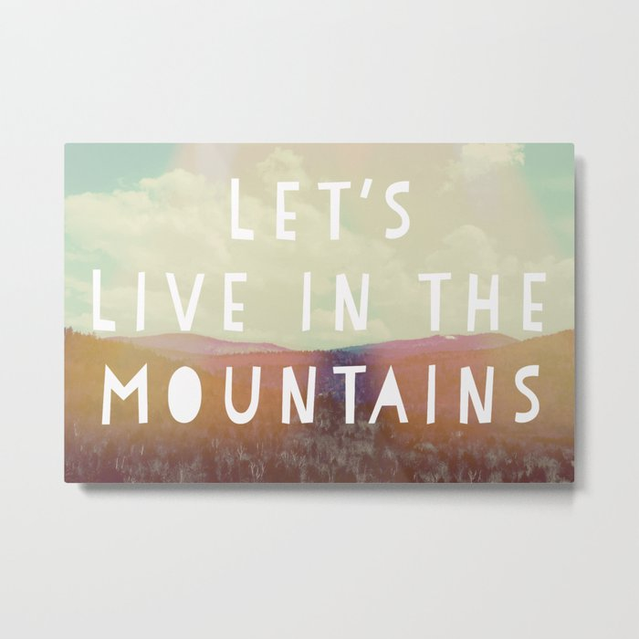 Let's Live In The Mountains  Metal Print