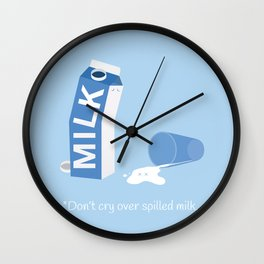 Don't Cry Over Spilled Milk Wall Clock