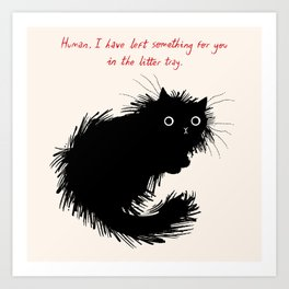 Human, I have left something for you in the litter tray. Art Print