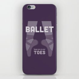 Ballet Keeps You on Your Toes iPhone Skin