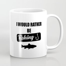 i would rather be fishing quote Coffee Mug
