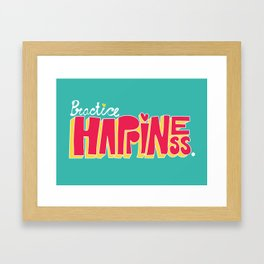 Practice Happiness Framed Art Print